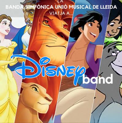 CONCERT · DISNEYBAND. BANDA SIMFÒNICA UNIÓ MUSICAL DE LLEIDA