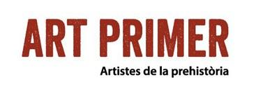 EXPOSICIÓ · ART PRIMER. ARTISTES DE LA PREHISTÒRIA