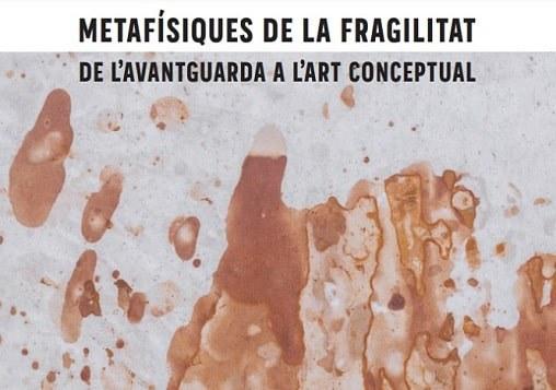 EXPOSICIÓ · METAFÍSIQUES DE LA FRAGILITAT. DE L'AVANTGUARDA A L'ART CONCEPTUAL